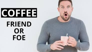 Coffee. Friend or foe?