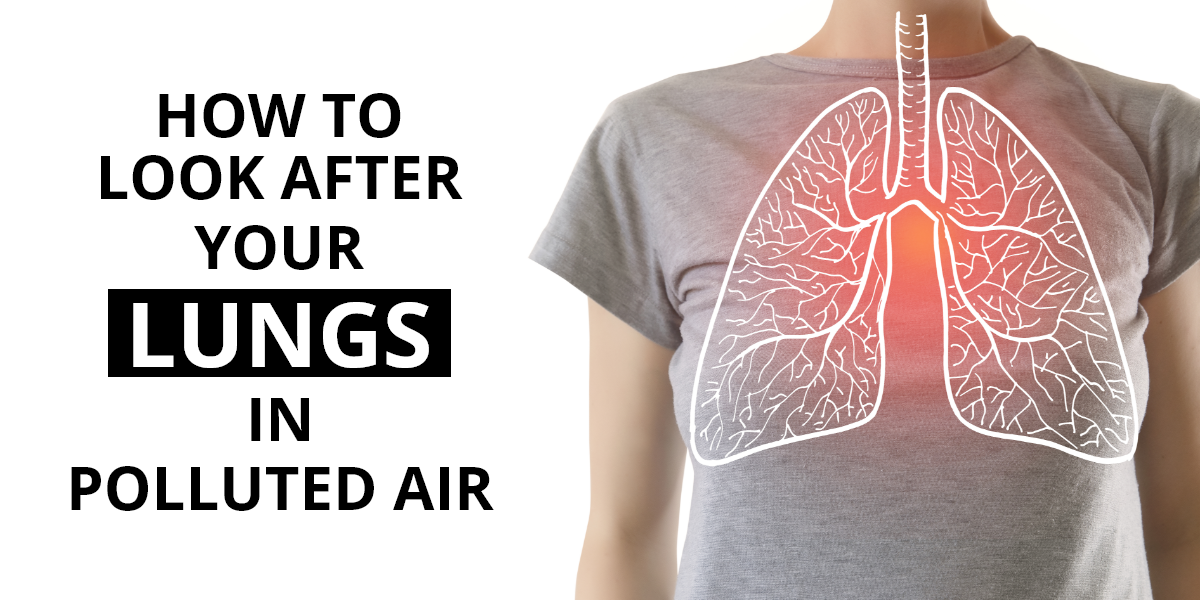 How to Look After Your Lungs in Polluted Air