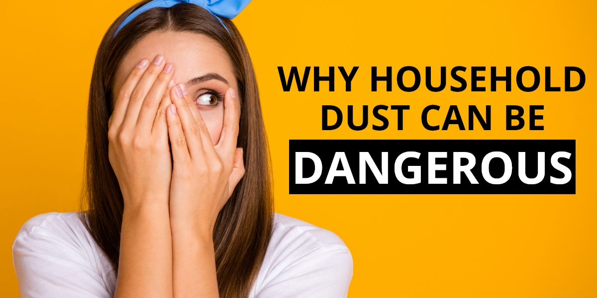 Why Household Dust Can Be Dangerous